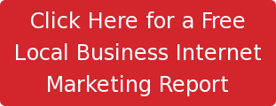 Click Here for a Free Local Business Internet Marketing Report